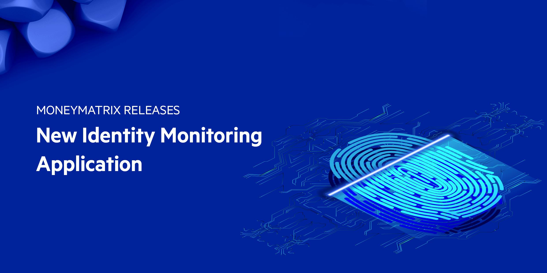 moneymatrix-releases-new-identity-monitoring-application